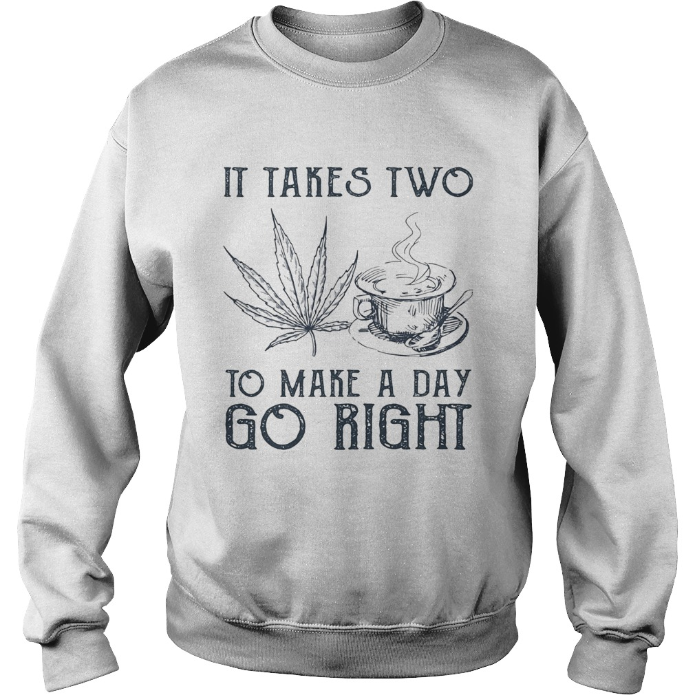 It takes two to make a day go right Coffee and Weed Sweatshirt