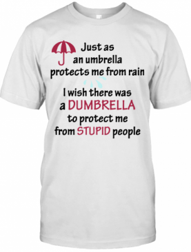 Just As An Umbrella Protects Me From Rain T-Shirt