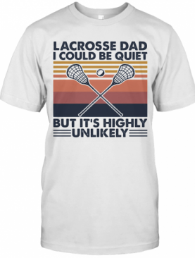 Lacrosse Dad I Could Be Quiet But It'S Highly Unlikely Vintage T-Shirt