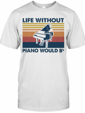 Life Without Piano Would Bb Vintage T-Shirt