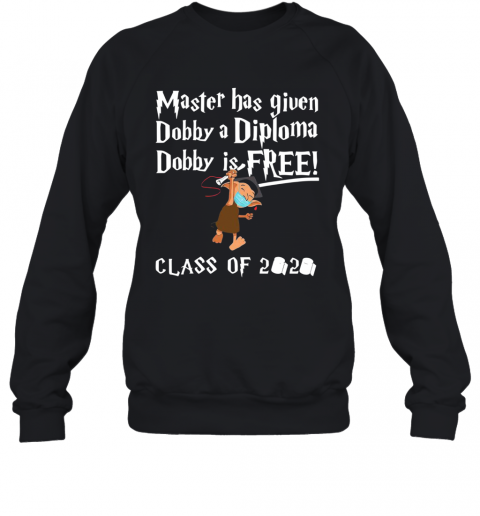 Master Has Given Dobby A Diploma Dobby Is Free Class Of 2020 T-Shirt Unisex Sweatshirt