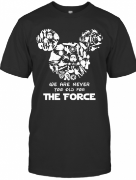 Mickey Mouse We Are Never Too Old For The Force T-Shirt