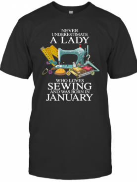 Never Underestimate A Lady Who Loves Sewing And Was Born In January T-Shirt