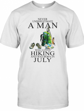Never Underestimate A Man Who Loves Hiking And Was Born In July T-Shirt