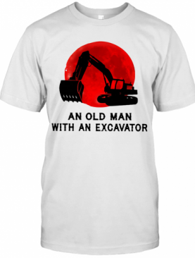 Never Underestimate An Old Man With An Excavator T-Shirt