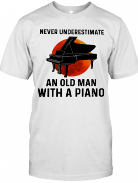 Never Underestimate Old Man With A Piano T-Shirt