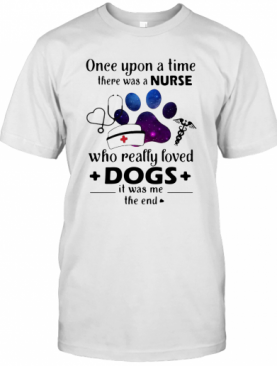 Once Upon A Time There Was Nurse Who Really Loved Dogs T-Shirt