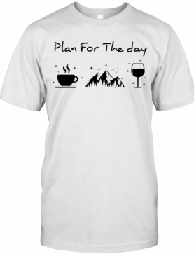 Plan For The Day Coffee Mountain Wine T-Shirt