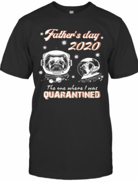 Pug Father'S Day 2020 The One Where I Was Quarantined Covid 19 T-Shirt