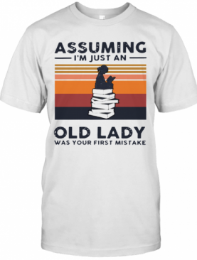 Reading Assuming I'M Just An Old Lady Was Your First Mistake Vintage T-Shirt