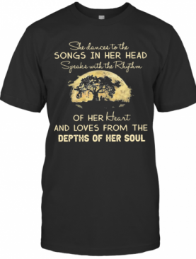 She Dances To The Songs In Her Head Speaks With The Rhythm T-Shirt