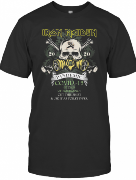 Skull Iron Maiden 2020 Pandemic Covid 19 In Case Of Emergency Cut This And Use It As Toilet Paper T-Shirt