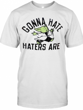 Star Wars Baby Yoda Gonna Hate Haters Are T-Shirt