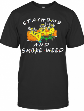 Stay Home And Smoke Weed Friends T-Shirt