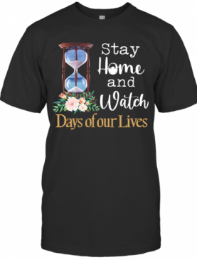 Stay Home And Watch Days Of Our Lives T-Shirt