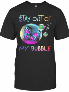 Stay Out Of Butterfly My Bubble Covid 19 T-Shirt