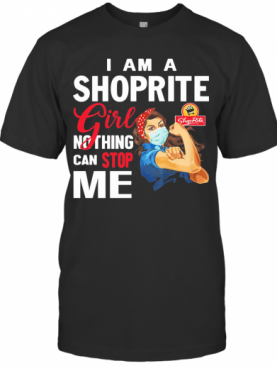 Strong Woman Mask I Am A Shoprite Girl Nothing Can Stop Me T-Shirt