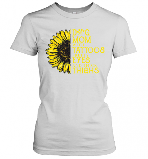 Sunflower Dog Mom With Tattoos Pretty Eyes And Thick Thighs T-Shirt Classic Women's T-shirt