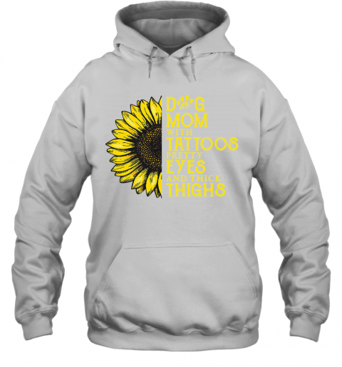 Sunflower Dog Mom With Tattoos Pretty Eyes And Thick Thighs T-Shirt Unisex Hoodie
