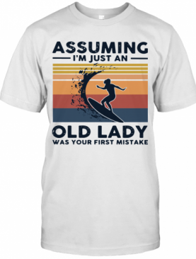 Surf Assuming I'm Just An Old Lady Was Your First Mistake Vintage T-Shirt