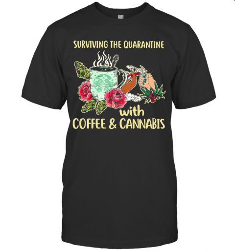 Surviving The Quarantine With Coffee And Cannabis Flower T-Shirt Classic Men's T-shirt