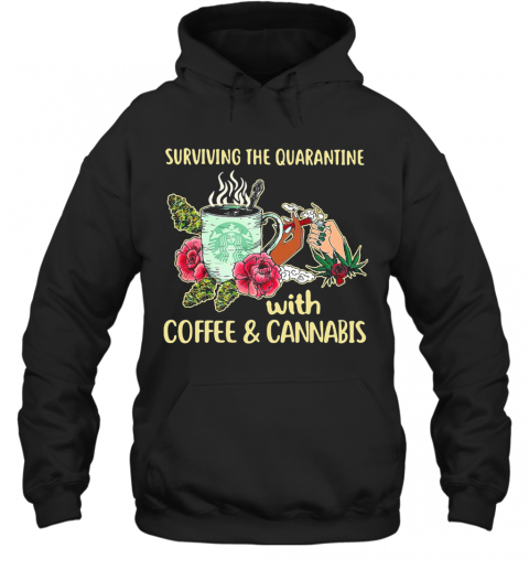 Surviving The Quarantine With Coffee And Cannabis Flower T-Shirt Unisex Hoodie