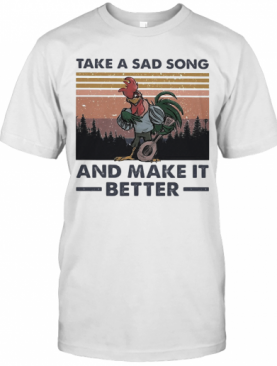 Take A Sad Song And Make It Better Chicken Vintage T-Shirt