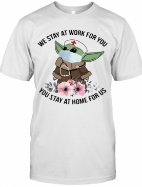 Tar Wars Baby Yoda Mask We Stay At Work For You Stay At Home For Us Flowers Covid 19 T-Shirt