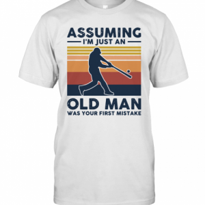 Vintage Baseball Assuming I'M Just An Old Man Was Your First Mistake T-Shirt Classic Men's T-shirt