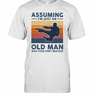 Vintage Karate Assuming I'm Just An Old Man Was Your First Mistake T-Shirt Classic Men's T-shirt