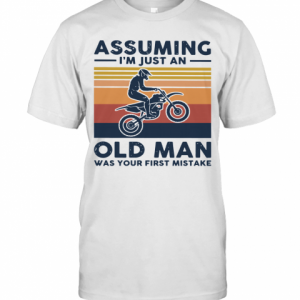 Vintage Motocross Assuming I'M Just An Old Man Was Your First Mistake T-Shirt Classic Men's T-shirt