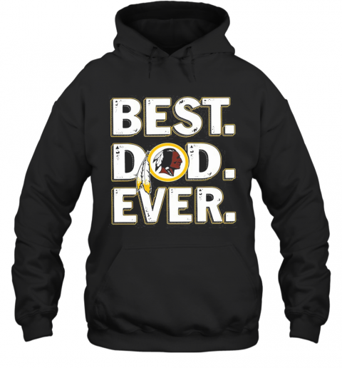 Washington Redskins Best Dad Ever Happy Father'S Day T-Shirt Unisex Hoodie