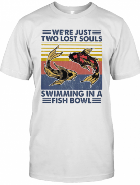 We'Re Just Two Lost Souls Swimming In A Fish Bowl Vintage 2020 T-Shirt