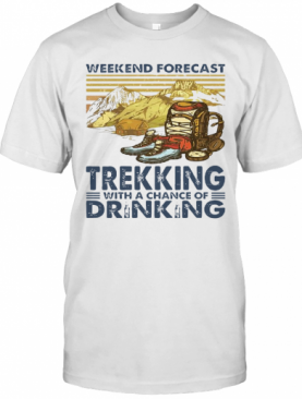 Weekend Forecast Trekking With A Chance Of Drinking Vintage T-Shirt