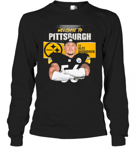 Welcome To Pittsburgh Steelers Football Team Lb Alex Highsmith T-Shirt Long Sleeved T-shirt