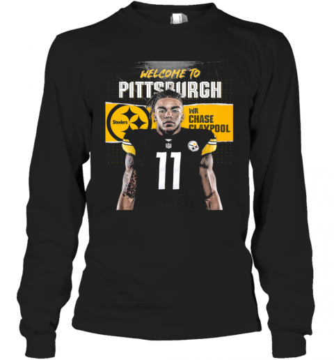 Welcome To Pittsburgh Steelers Football Team Wr Chase Claypool T-Shirt Long Sleeved T-shirt