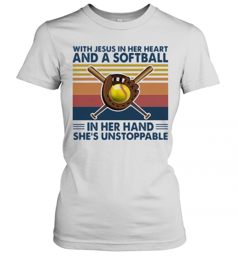 With Jesus In Her Heart And A Softball In Her Hand She'S Unstoppable Vintage T-Shirt Classic Women's T-shirt