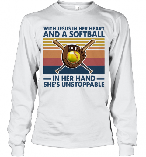 With Jesus In Her Heart And A Softball In Her Hand She'S Unstoppable Vintage T-Shirt Long Sleeved T-shirt