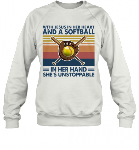 With Jesus In Her Heart And A Softball In Her Hand She'S Unstoppable Vintage T-Shirt Unisex Sweatshirt