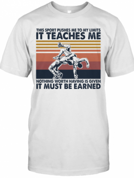 Wrestlin This Sport Pushes Me To My Limits It Teaches Me Nothing Worth Having Is Given Vintage T-Shirt