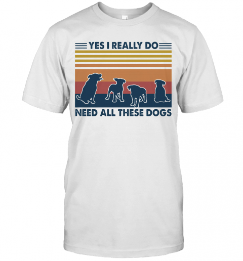Yes I Really Do Need All These Dogs Vintage T-Shirt Classic Men's T-shirt
