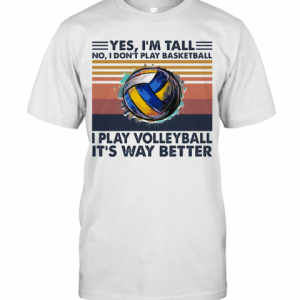 Yes I'M Tall No I Don'T Play Basketball I Play Volleyball It'S Way Better Vintage T-Shirt Classic Men's T-shirt