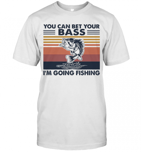 You Can Bet Your Bass I'M Going Fishing Vintage T-Shirt Classic Men's T-shirt