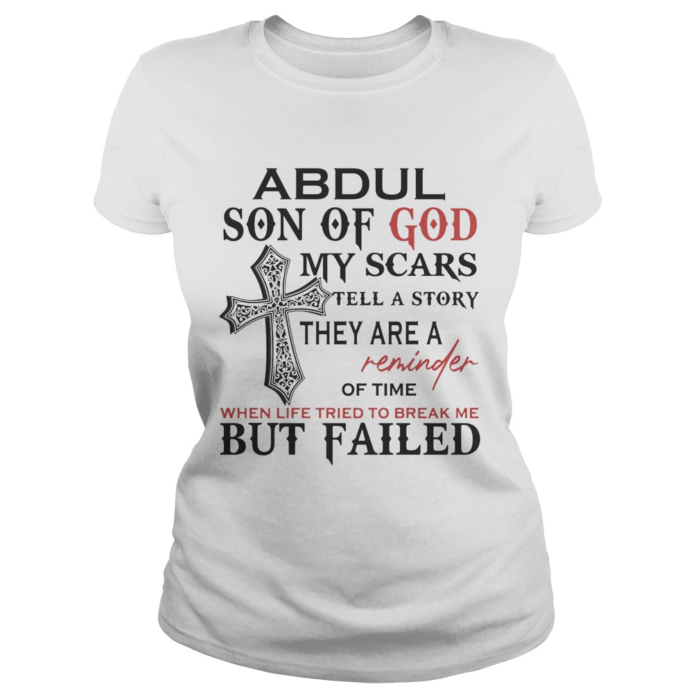 Abdul son of god my scars tell a story they are a reminder of time when life tried to break me but Classic Ladies