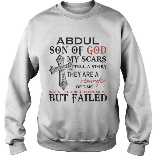 Abdul son of god my scars tell a story they are a reminder of time when life tried to break me but Sweatshirt