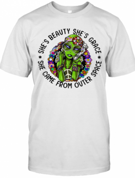 Alien Flowers She'S Beauty She'S Grace She Came From Outer Space T-Shirt