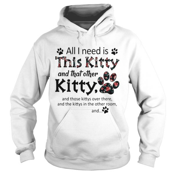 All I Need Is This Kitty And That Other Kitty  Hoodie