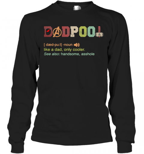 Avengers Dadpool Like A Dad Only Cooler T-Shirt Long Sleeved T-shirt