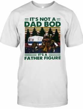 Bear Beer Camping It'S Not A Dad Bod It'S A Father Figure Vintage T-Shirt