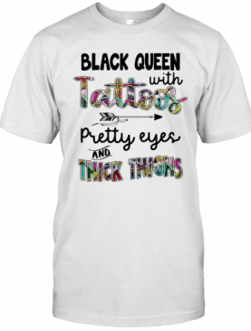 Black Queen With Tattoos Pretty Eyes And Thick Thighs T-Shirt